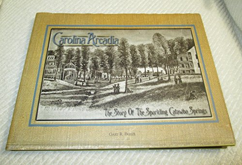 Carolina Arcadia: The Story of the Sparking Catawba Springs: Freeze, Gary R.