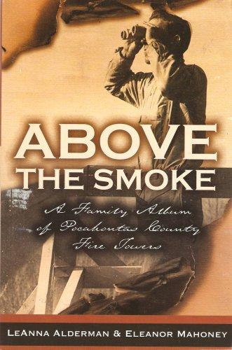 9780970277824: Above the Smoke: A Family Album of Pocahontas County Fire Towers