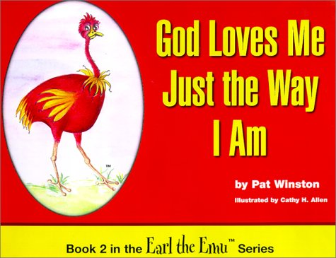 God Loves Me Just the Way I Am; Book 2 in the Earl the Emu Series