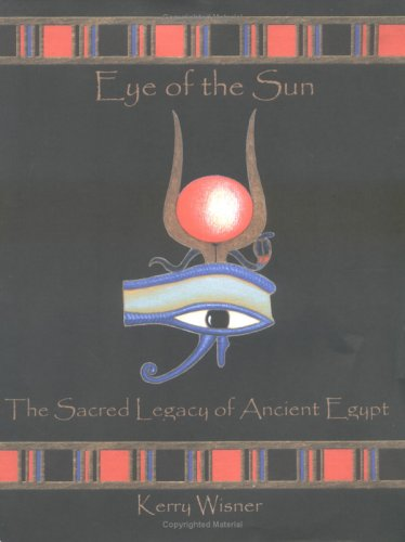 Eye of the Sun : The Sacred Legacy of Ancient Egypt: Wisner, Kerry