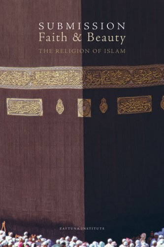 Submission, Faith & Beauty: The Religion of Islam: Joseph Lumbard; Editor-Zaytuna Institute; ...