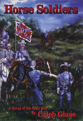 Horse Soldiers: a Novel of the Civil War: Glass, Caleb