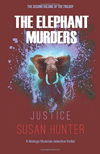 Elephant Murders   Justice (Malinga Mutended Detective: Hunter, Susan