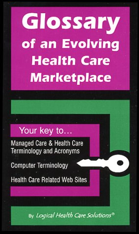 Glossary of an Evolving Health Care Marketplace: O'Brien, Leslie; Klosky, Christine; Kugler, Jerry;...