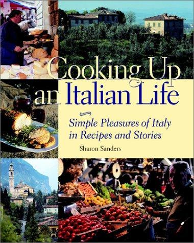 Cooking Up an Italian Life : Simple: Sanders, Sharon, Berman,