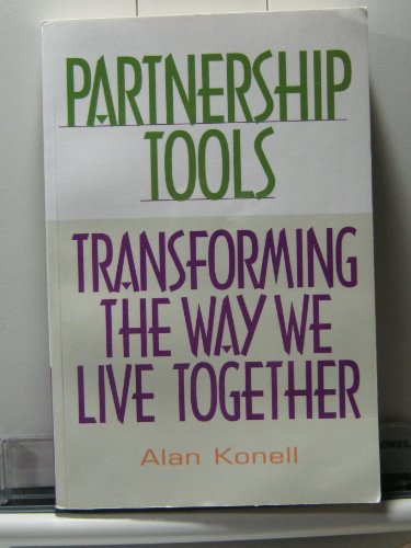 Partnership Tools: Transforming the Way We Live Together: Konell, Alan