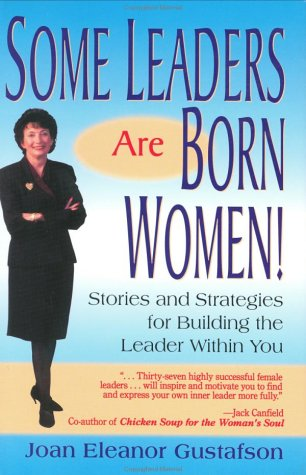 9780970302618: Some Leaders Are Born Women! Stories and Strategies for Building the Leader within You