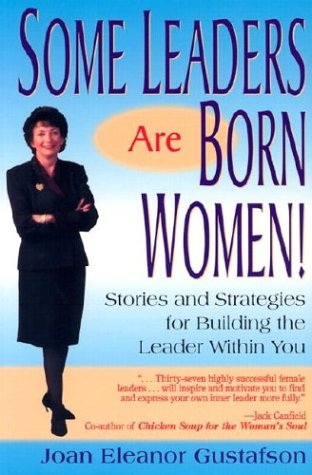 9780970302625: Some Leaders Are Born Women! Stories and Strategies for Building the Leader within You