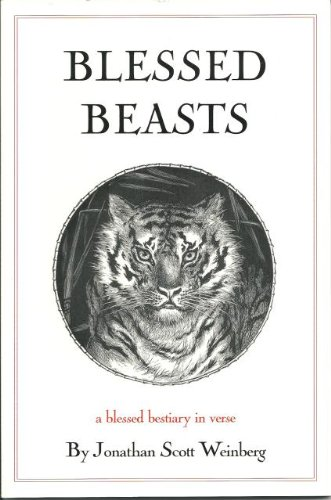 Blessed Beasts A Blessed Bestiary in Verse: Jonathan Scott Weinberg