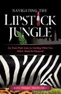 9780970304186: Navigating the Lipstick Jungle: Go from Plain Jane to Getting What You Want, Need, and Deserve!