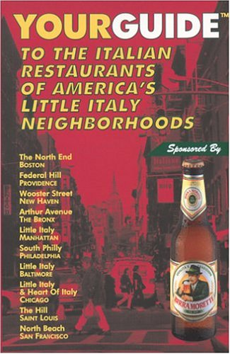 Your Guide to the Italian Restaurants of America's Little Italy Neighborhoods: Kelley, Charles...