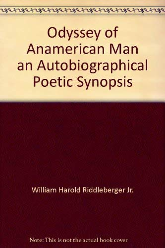 Odyssey of Anamerican Man an Autobiographical Poetic Synopsis: William Harold Riddleberger Jr.