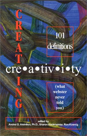 Creating Creativity: 101 Definitions (what webster never: Aleinikov, Andrei G.;