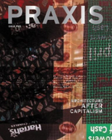 9780970314055: Praxis: Journal of Writing and Building, Issue 5: Architecture After Capitalism