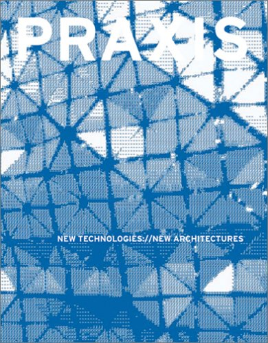 9780970314062: Praxis: Journal of Writing and Building, Issue 6: New Technologies://New Architectures