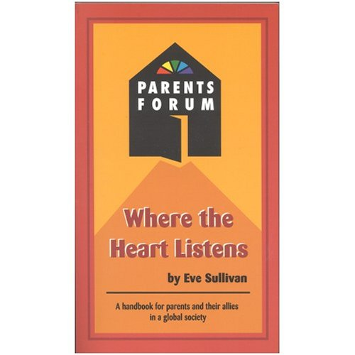 9780970314307: Where the heart listens: A handbook for parents and their allies in a global society