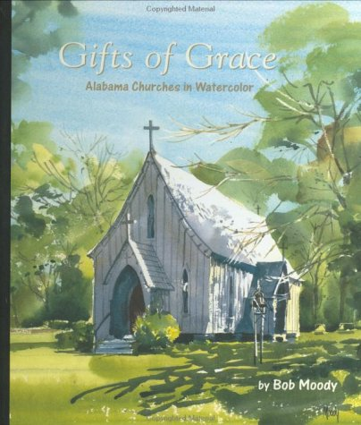 GIFTS OF GRACE; ALABAMA CHURCHES IN WATERCOLOR.