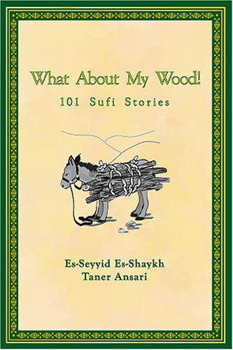 9780970318510: What About My Wood! 101 Sufi Stories