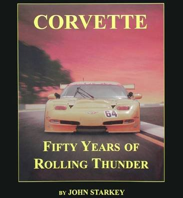 9780970325921: Corvette Fifty Years of Rolling Thunder
