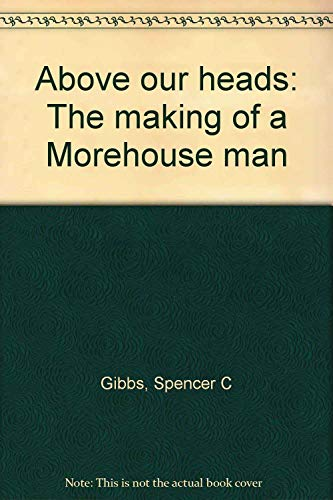 9780970327604: Above our heads: The making of a Morehouse man