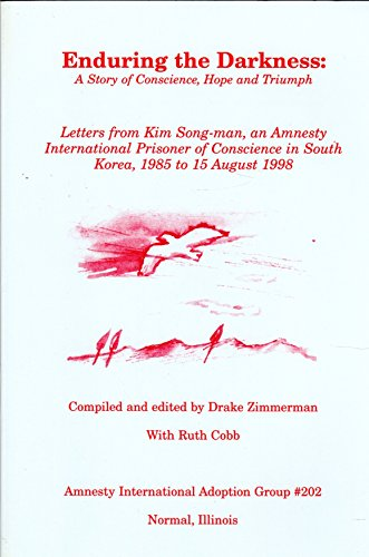 Enduring the Darkness : A Story of Conscience, Hope, and Triumph: Letters from Kim Song-Man, an ...
