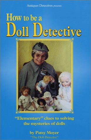 9780970337818: How to be a Doll Detective: Elementary clues to solving the mysteries of dolls