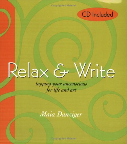 Relax Write: tapping your unconscious for life and art: Maia Danziger