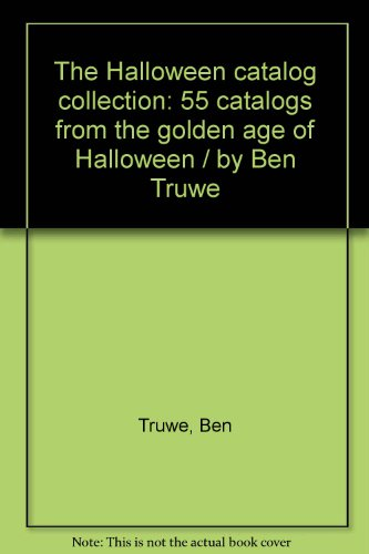 9780970344854: The Halloween catalog collection: 55 catalogs from the golden age of Halloween / by Ben Truwe