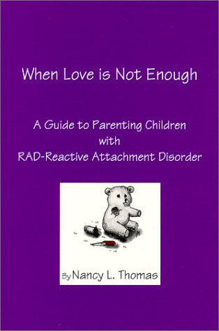 9780970352507: When Love Is Not Enough: A Guide to Parenting Children With Rad Reactive Attachment