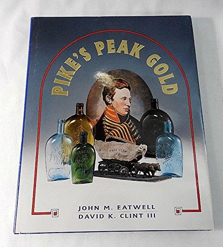 Pike's Peak Gold: Eatwell, John M.;