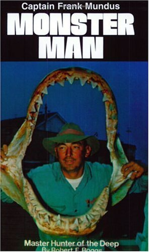 Monster Man : Master Hunter of the Deep: Boggs, Robert F.