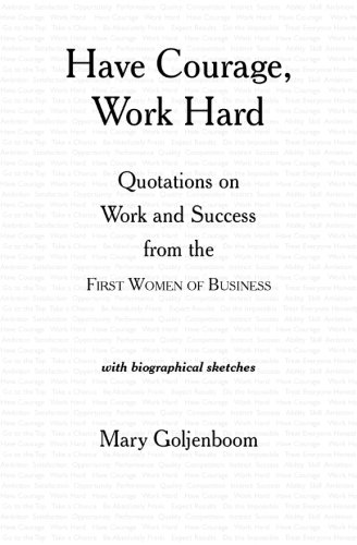 9780970357618: Have Courage, Work Hard: Quotations on Work and Success from the First Women of Business