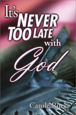 It's Never Too Late with God: Carole Rucci