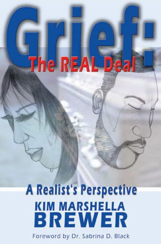 Grief: The REAL Deal - A Realist's Perspective: Kim Marshella Brewer