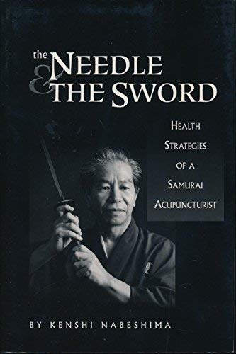 9780970364104: THE NEEDLE AND THE SWORD, HEALTH STRATEGIES OF A SAMURAI ACUPUNCTURIST