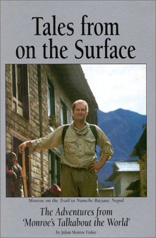 Tales from on the Surface: The Adventures from 'Monroe's Talkabout the World': ...