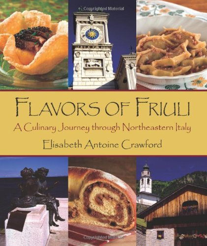 9780970371614: Flavors of Friuli: A Culinary Journey Through Northeastern Italy