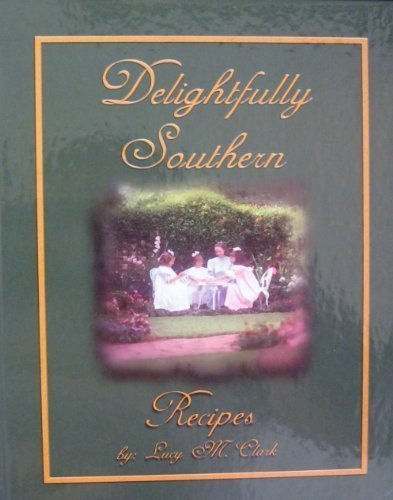 Delightfully southern: A collection of recipes: Clark, Lucy Middleton
