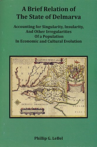 9780970380258: A Brief Relation of the State of Delmarva: Accounting for Singularity, Insularity, and Other Irregularities of a Population in Economic and Cultural Evolution