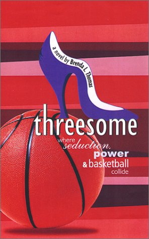 Threesome: Where Seduction, Power and Basketball Collide: Thomas, Brenda L.