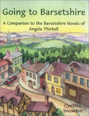 Going to Barsetshire: A Companion to the Barsetshire Novels of Angela Thirkell: Snowden, Cynthia