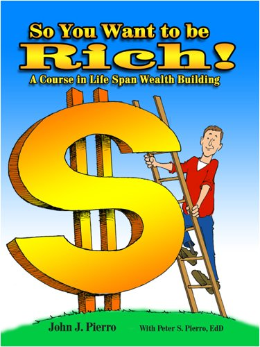 So You Want to Be Rich!: John J. Pierro