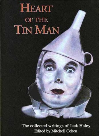 Heart of the Tin Man: The Collected Writings of Jack Haley: Haley, Jack, Cohen, Mitchell (ed.)