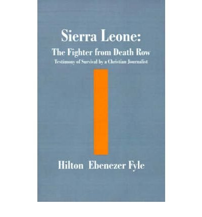 9780970387301: Sierra Leone: The fighter from death row : testimony of survival by a Christian journalist