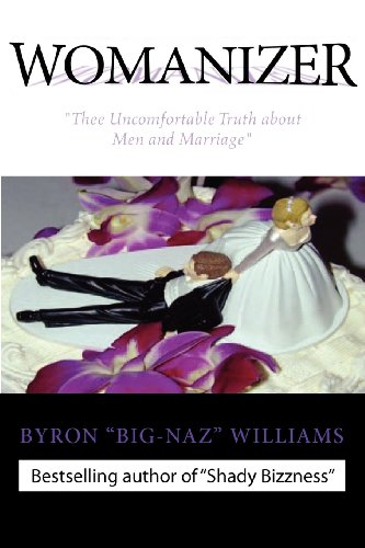 WOMANIZER' Thee Uncomfortable Truth about Men and Marriage: Williams, Byron Bernard