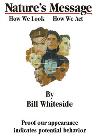 Nature's Message : How We Look, How We Act: Whiteside, Bill