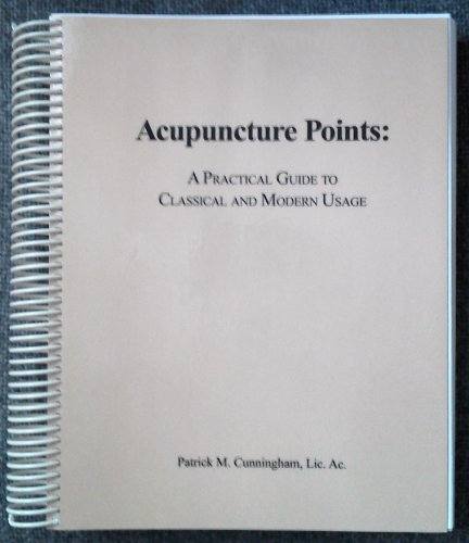 9780970391704: Acupuncture Points : A Practical Guide to Classical and Modern Usage (Subject(s): Acupuncture Points | Actions and effects of points | Acupuncture Point Combinations | Acupuncture Therapy)