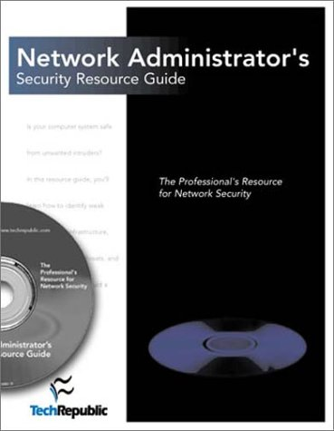 Network Administrator's Security Resource Guide: The Professional's Resource for Network ...