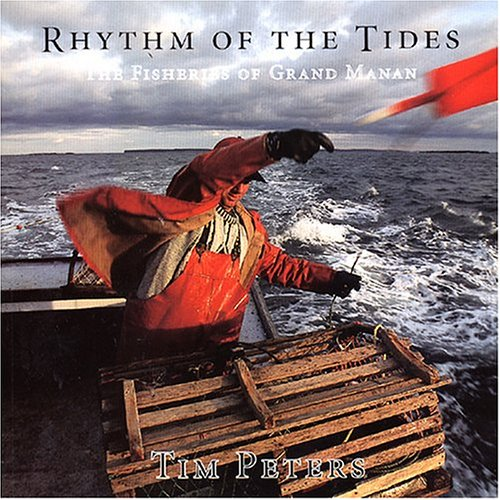 Rhythm of the Tides: The Fisheries of Grand Manan (0970400802) by Tim Peters