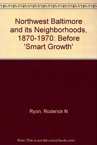 Northwest Baltimore and Its Neighborhoods, 1870-1970, Before: Ryon, Roderick N.